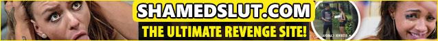 Welcome To The Ultimate Revenge Site - ShamedSlut.com