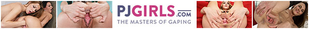 PJGirls.com - The Masters of Gaping