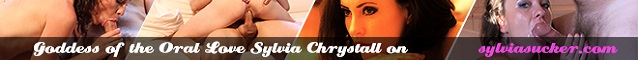 SylviaSucker.com  Exclusive Porn For 1.99. Sylvia Chrystall
